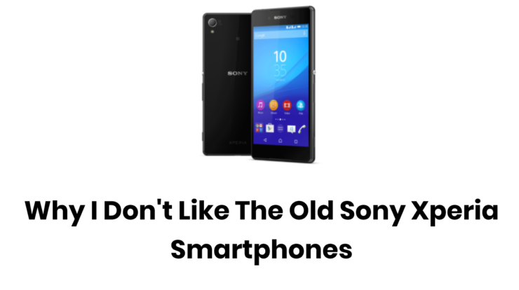 Why I don't like Sony Xperia Smartphones